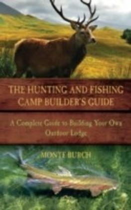 Hunting and Fishing Camp Builder's Guide