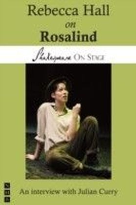 Rebecca Hall on Rosalind (Shakespeare on Stage)