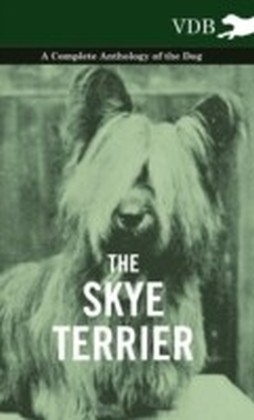 Skye Terrier - A Complete Anthology of the Dog