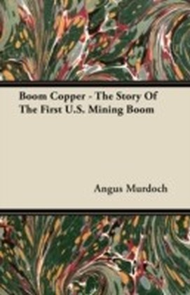 Boom Copper - The Story Of The First U.S. Mining Boom