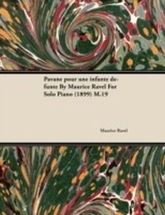 Pavane pour une infante defunte By Maurice Ravel For Solo Piano (1899) M.19