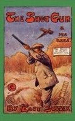 THE SHOTGUN & ITS USES (HISTORY OF SHOOTING SERIES)