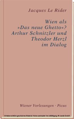 Wien als 'Das neue Ghetto'? Wien als 'Das neue Ghetto'? Arthur Schnitzler und Theodor Herzl im Dialog