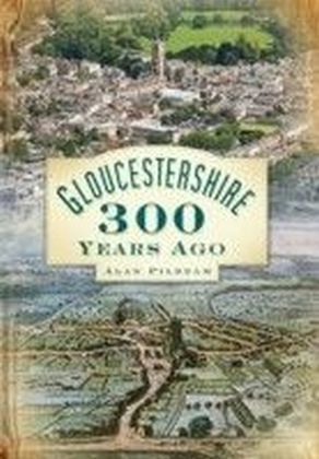 Gloucesteshire 300 Years Ago