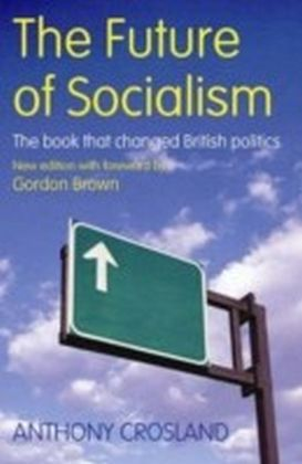 Future of Socialism [new edn with foreword by Gordon Brown]