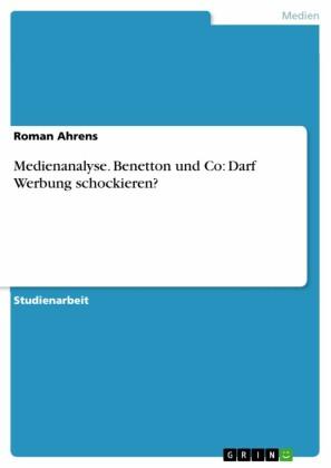 Medienanalyse. Benetton und Co: Darf Werbung schockieren?