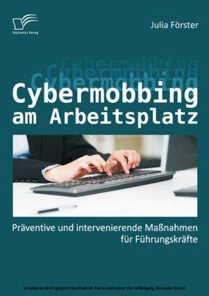 Cybermobbing am Arbeitsplatz: Präventive und intervenierende Maßnahmen für Führungskräfte