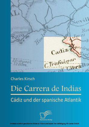 Die Carrera de Indias: Cádiz und der spanische Atlantik