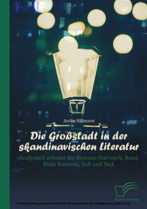 Die Großstadt in der skandinavischen Literatur: Analysiert anhand der Romane Hærværk, Rand, Röda Rummet, Sult und Stuk