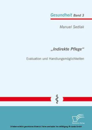 'Indirekte Pflege': Evaluation und Handlungsmöglichkeiten
