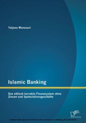 Islamic Banking: Das ethisch korrekte Finanzsystem ohne Zinsen und Spekulationsgeschäfte