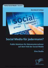 Social Media für jedermann? Public Relations für Kleinstunternehmer auf dem Feld der Social Media - Eine Studie