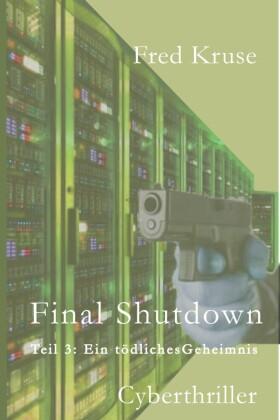 Final Shutdown - Teil 3: Ein tödliches Geheimnis