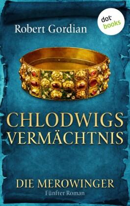 DIE MEROWINGER - Fünfter Roman: Chlodwigs Vermächtnis