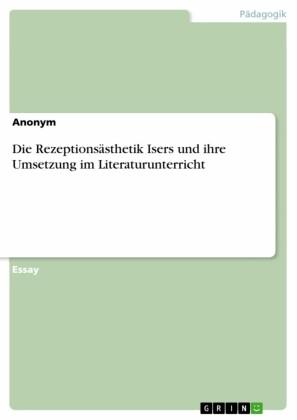 Die Rezeptionsästhetik Isers und ihre Umsetzung im Literaturunterricht