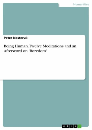 Being Human. Twelve Meditations and an Afterword on 'Boredom'