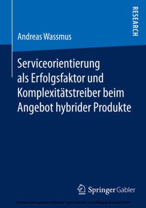 Serviceorientierung als Erfolgsfaktor und Komplexitätstreiber beim Angebot hybrider Produkte