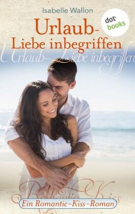 Urlaub - Liebe inbegriffen - Ein Romantic-Kiss-Roman