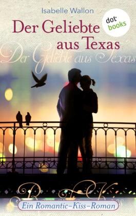 Ein Romantic-Kiss-Roman - Der Geliebte aus Texas