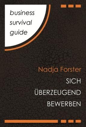 Business Survival Guide: Sich überzeugend bewerben