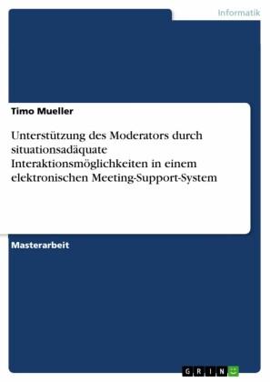 Unterstützung des Moderators durch situationsadäquate Interaktionsmöglichkeiten in einem elektronischen Meeting-Support-System