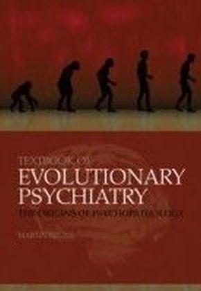 Textbook of Evolutionary Psychiatry: The origins of psychopathology