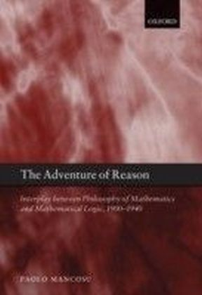 Adventure of Reason: Interplay Between Philosophy of Mathematics and Mathematical Logic, 1900-1940