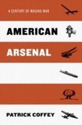 American Arsenal: A Century of Waging War