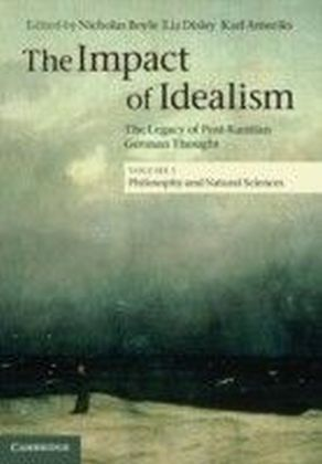 Impact of Idealism: Volume 1, Philosophy and Natural Sciences