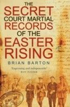 Secret Court Martial Records of the 1916 Easter Rising