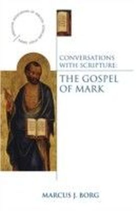Conversations with Scripture: The Gospel of Mark