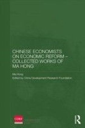 Chinese Economists on Economic Reform - Collected Works of Ma Hong