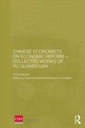 Chinese Economists on Economic Reform - Collected Works of Yu Guangyuan