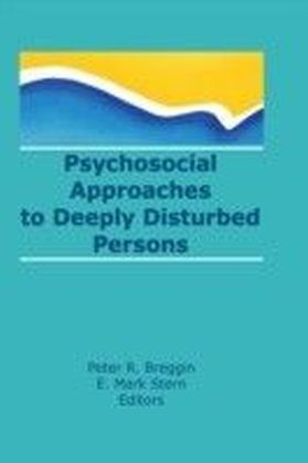 Psychosocial Approaches to Deeply Disturbed Persons