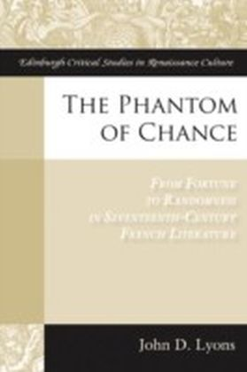 Phantom of Chance: From Fortune to Randomness in Seventeenth-Century French Literature