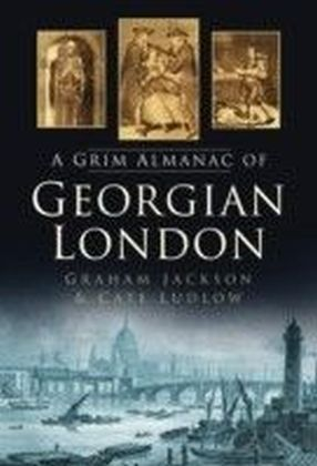Grim Almanac of Georgian London