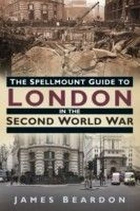 Spellmount Guide to London in the Second World War
