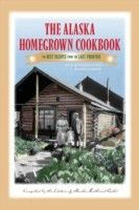 Alaska Homegrown Cookbook