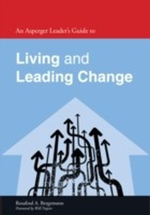 Asperger Leader's Guide to Living and Leading Change