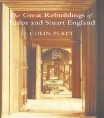 Great Rebuildings Of Tudor And Stuart England