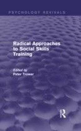 Radical Approaches to Social Skills Training (Psychology Revivals)