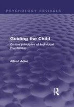 Guiding the Child: On the principles of Individual Psychology