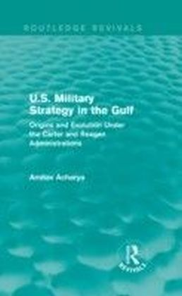 U.S. Military Strategy in the Gulf (Routledge Revivals)