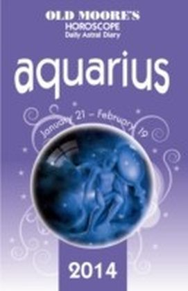 Old Moore's Horoscope and Astral Diary 2014 - Aquarius