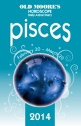 Old Moore's Horoscope and Astral Diary 2014 - Pisces