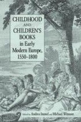 Childhood and Children's Books in Early Modern Europe, 1550-1800