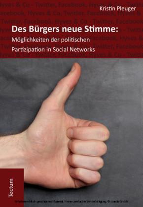 Des Bürgers neue Stimme: Möglichkeiten der politischen Partizipation in Social Networks.