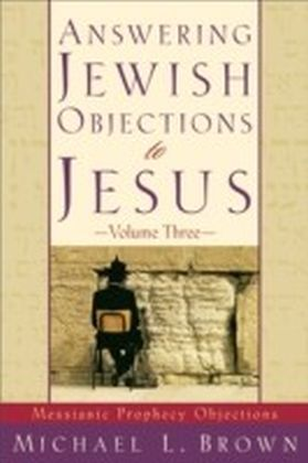 Answering Jewish Objections to Jesus : Volume 3