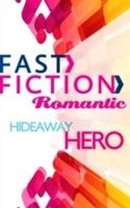 Hideaway Hero (Fast Fiction Romantic)