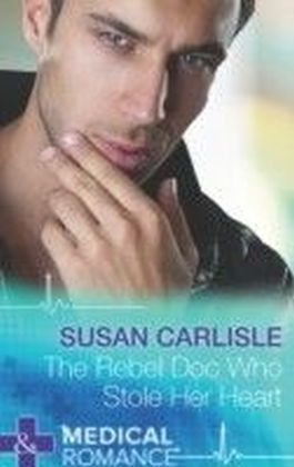 Rebel Doc Who Stole Her Heart (Mills & Boon Medical)